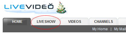 Livevideo Webcam: 1 - Click on 'LIVESHOW' tab from your home page.
